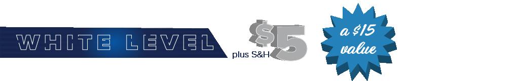 White Level - $5 plus S&H - a $15 value